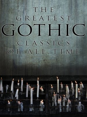 cover image of The Greatest Gothic Classics of All Time