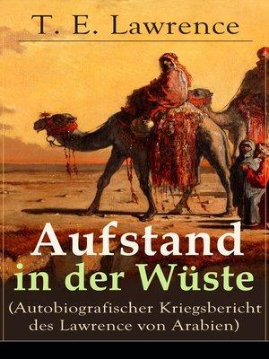 cover image of Aufstand in der Wüste (Autobiografischer Kriegsbericht des Lawrence von Arabien)