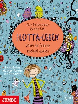 cover image of Mein Lotta-Leben. Wenn die Frösche zweimal quaken