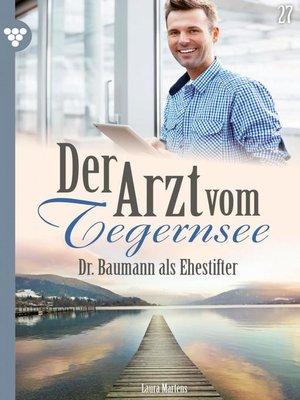 cover image of Der Arzt vom Tegernsee 27 – Arztroman