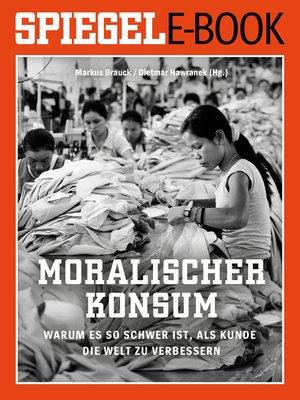 cover image of Moralischer Konsum--Warum es so schwer ist, als Kunde die Welt zu verbessern