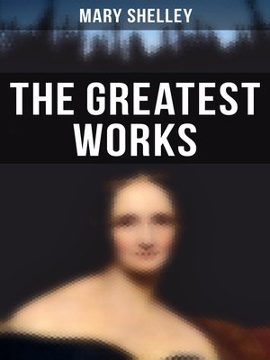 cover image of The Greatest Works of Mary Shelley