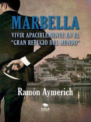 """cover image of Marbella. Vivir apaciblemente en """"el gran refugio del mundo"""""""