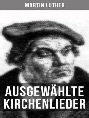 cover image of Ausgewählte Kirchenlieder von Martin Luther