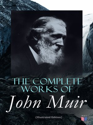 cover image of The Complete Works of John Muir (Illustrated Edition)