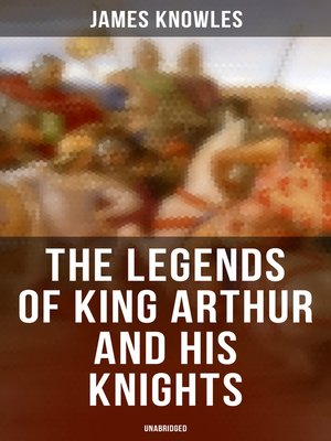 cover image of The Legends of King Arthur and His Knights (Unabridged)