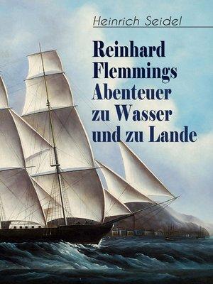 cover image of Reinhard Flemmings Abenteuer zu Wasser und zu Lande