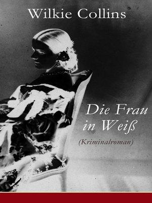 cover image of Die Frau in Weiß (Kriminalroman)
