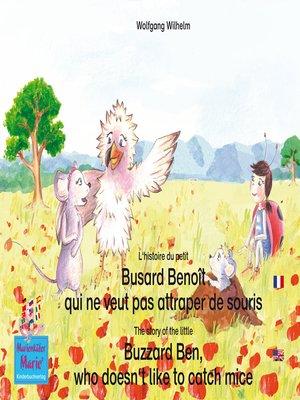 cover image of L'histoire du petit Busard Benoît qui ne veut pas attraper de souris. Francais-Anglais. / the story of the little Buzzard Ben, who doesn't like to catch mice. French-English.