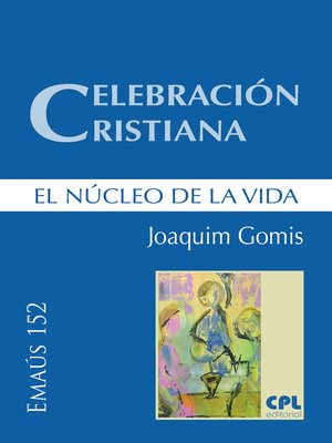 cover image of Celebración cristiana, el núcleo de la vida