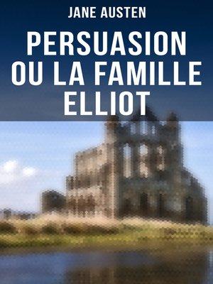 cover image of Persuasion ou La Famille Elliot