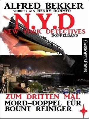 cover image of N.Y.D.--Zum dritten Mal--Mord-Doppel für Bount Reiniger (New York Detectives Doppelband)