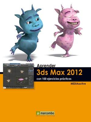 cover image of Aprender 3DS Max 2012 con 100 ejercicios prácticos