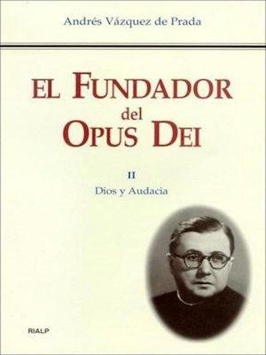 cover image of El Fundador del Opus Dei. II. Dios y audacia