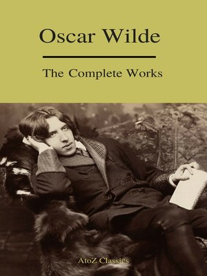 cover image of Complete Works of Oscar Wilde (Best Navigation) (A to Z Classics)
