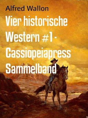 cover image of Vier historische Western #1--Cassiopeiapress Sammelband