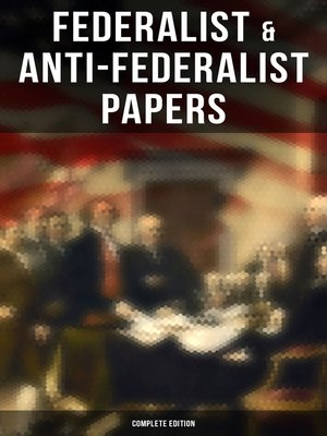 cover image of Federalist & Anti-Federalist Papers--Complete Edition
