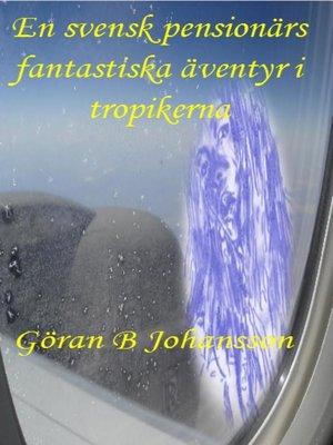 cover image of En svensk pensionärs fantastiska äventyr i tropikerna