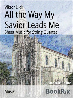 cover image of All the Way My Savior Leads Me