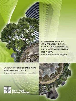 cover image of Elementos para la comprensión de los servicios ambientales en la gestión integral del agua