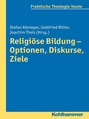 cover image of Religiöse Bildung--Optionen, Diskurse, Ziele