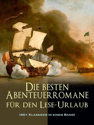 cover image of Die besten Abenteuerromane für den Lese-Urlaub (40+ Klassiker in einem Band)