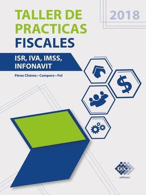 cover image of Taller de practicas fiscales. ISR, IVA, IMSS, Infonavit 2018