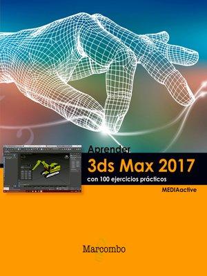 cover image of Aprender 3ds Max 2017 con 100 ejercicios prácticos