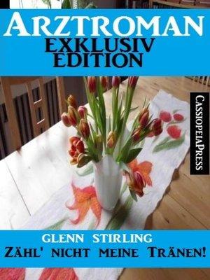 cover image of Arztroman Exklusiv Edition--Zähl' nicht meine Tränen