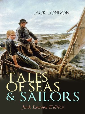 cover image of TALES OF SEAS & SAILORS – Jack London Edition