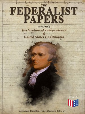 cover image of The Federalist Papers (Including Declaration of Independence & United States Constitution)