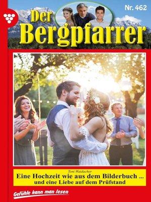 cover image of Der Bergpfarrer 462 – Heimatroman