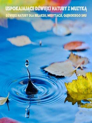cover image of Uspokajające Dźwięki Natury z Muzyką