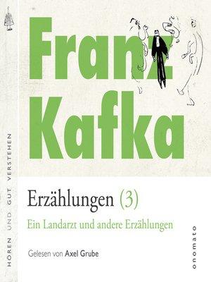 cover image of Franz Kafka − Erzählungen (3), Ein Landarzt und andere Erzählungen