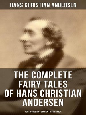 cover image of The Complete Fairy Tales of Hans Christian Andersen--120+ Wonderful Stories for Children in One Edition