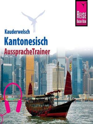 cover image of Reise Know-How Kauderwelsch AusspracheTrainer Kantonesisch