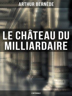 cover image of Le Château du Milliardaire--L'intégrale