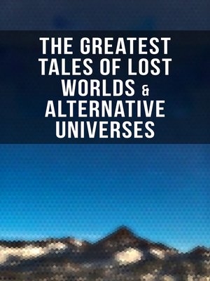 cover image of The Greatest Tales of Lost Worlds & Alternative Universes
