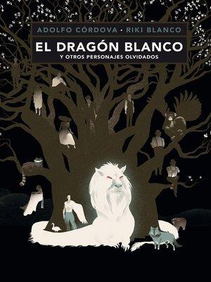 cover image of El dragón blanco y otros personajes olvidados
