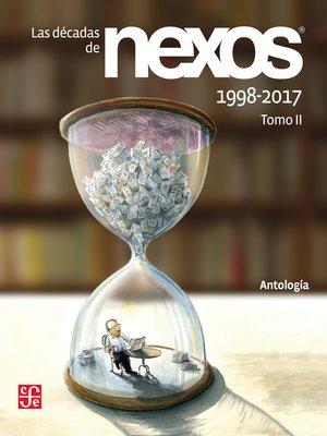cover image of Las décadas de Nexos. Tomo II. 1998-2017