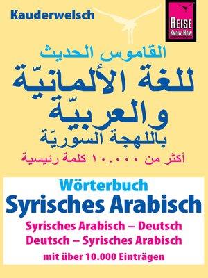 cover image of Wörterbuch Syrisches Arabisch (Syrisches Arabisch – Deutsch, Deutsch – Syrisches Arabisch)