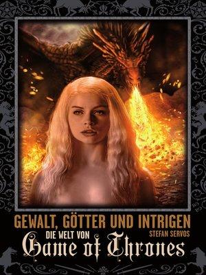 cover image of Gewalt, Götter und Intrigen--Die Welt von Game of Thrones
