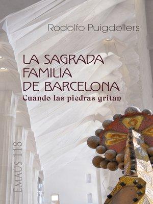 cover image of La Sagrada Familia de Barcelona. Cuando las piedras gritan