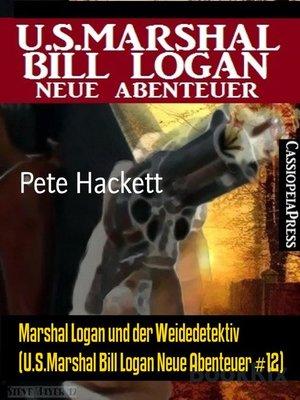 cover image of Marshal Logan und der Weidedetektiv (U.S.Marshal Bill Logan Neue Abenteuer #12)