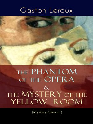 cover image of The Phantom of the Opera & the Mystery of the Yellow Room