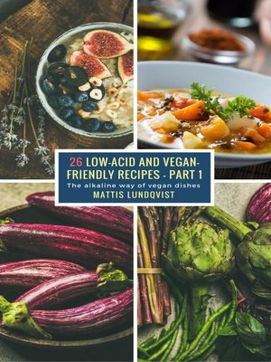 cover image of 26 Low-Acid and Vegan-Friendly Recipes--Part 1