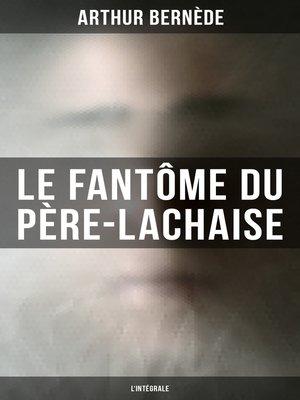 cover image of Le Fantôme du Père-Lachaise (L'intégrale)