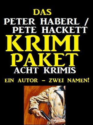 cover image of Das Peter Haberl / Pete Hackett Krimi Paket