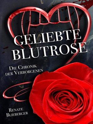 cover image of Die Chronik der Verborgenen--Geliebte Blutrose