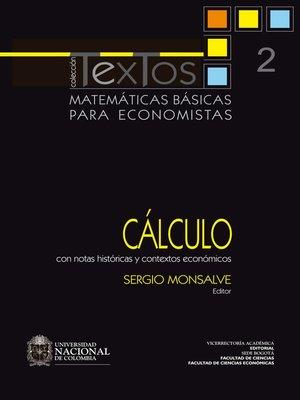 cover image of Matemáticas básicas para economistas. Volume 2. Cálculo (Con notas históricas y contextos económicos)